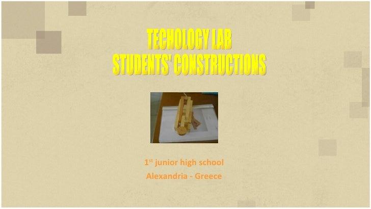 TECHOLOGY LAB STUDENTS' CONSTRUCTIONS 1 st  junior high school Alexandria - Greece