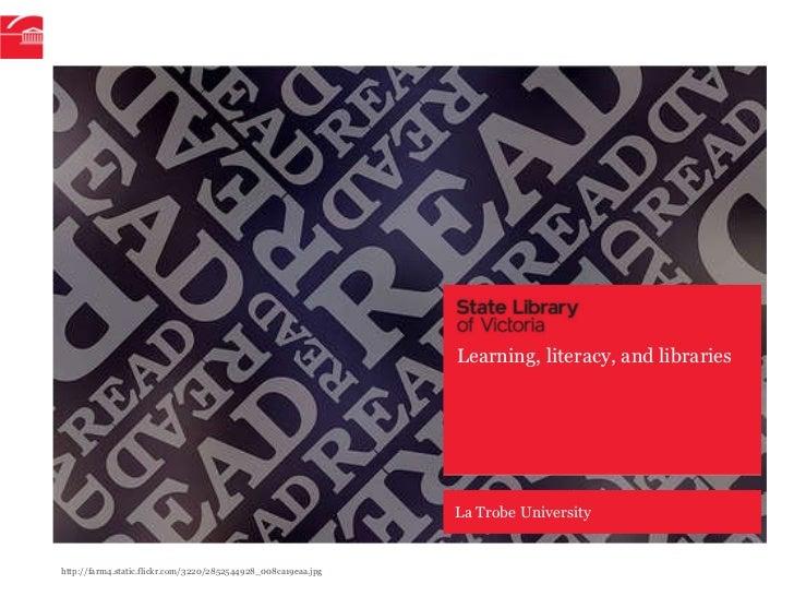 Learning, literacy, and libraries La Trobe University http://farm4.static.flickr.com/3220/2852544928_008ca19eaa.jpg