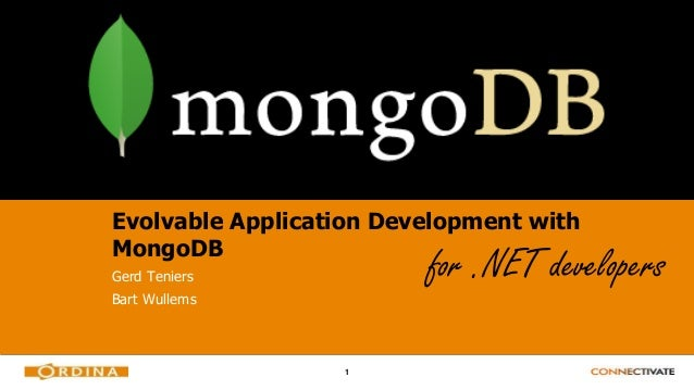 1 Evolvable Application Development with MongoDB Gerd Teniers Bart Wullems for .NET developers