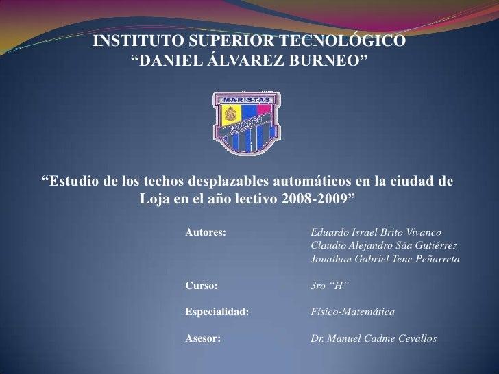 """INSTITUTO SUPERIOR TECNOLÓGICO <br />""""DANIEL ÁLVAREZ BURNEO""""<br />""""Estudio de los techos desplazables automáticos en la ci..."""