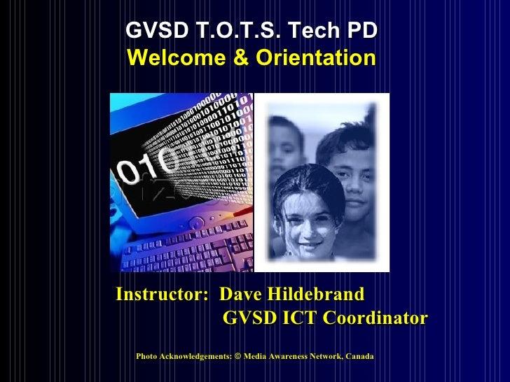 <ul><ul><ul><li>Photo Acknowledgements:  ©  Media Awareness Network, Canada </li></ul></ul></ul>GVSD T.O.T.S. Tech PD   We...