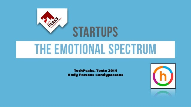 Startups  The emotional spectrum  TechPeaks, Tento 2014  Andy Parsons @andyparsons