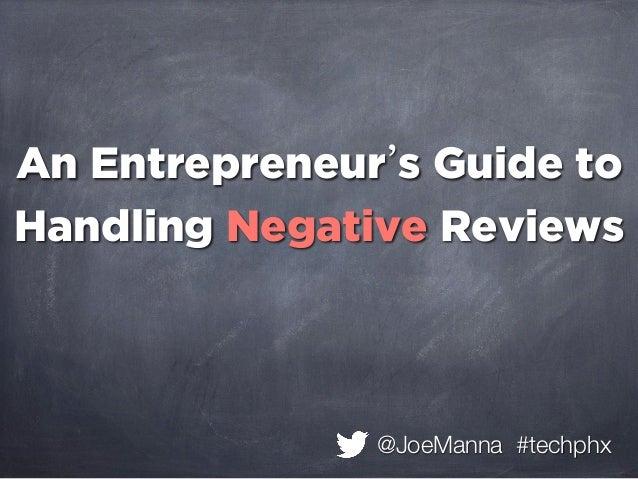 An Entrepreneur s Guide toHandling Negative Reviews               @JoeManna #techphx