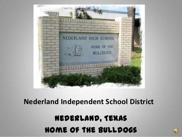 Nederland Independent School District        Nederland, Texas      Home of the Bulldogs