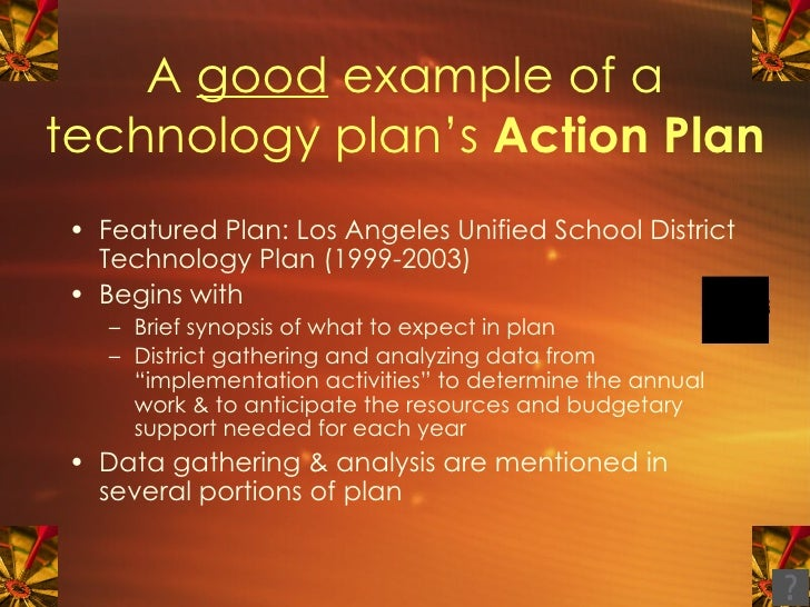 A  good  example of a technology plan's  Action Plan <ul><li>Featured Plan: Los Angeles Unified School District Technology...