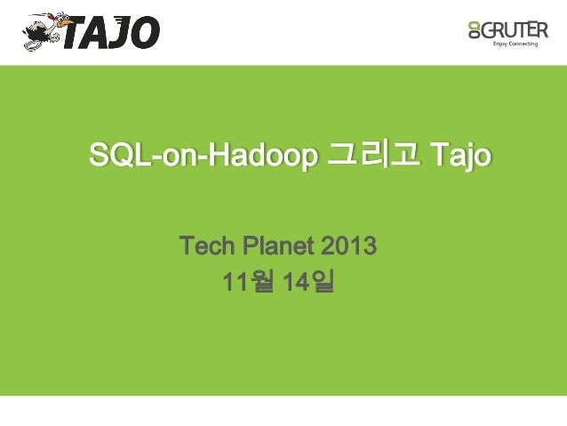 Tajo and SQL-on-Hadoop in Tech Planet 2013