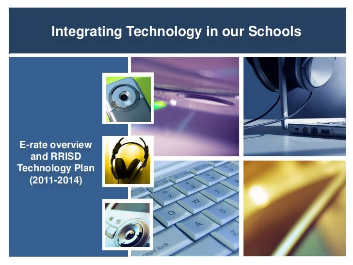 Integrating Technology in our SchoolsE-rate overview  and RRISDTechnology Plan  (2011-2014)