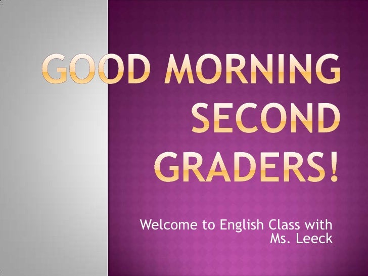 Good Morning Second Graders!<br />Welcome to English Class with Ms. Leeck<br />
