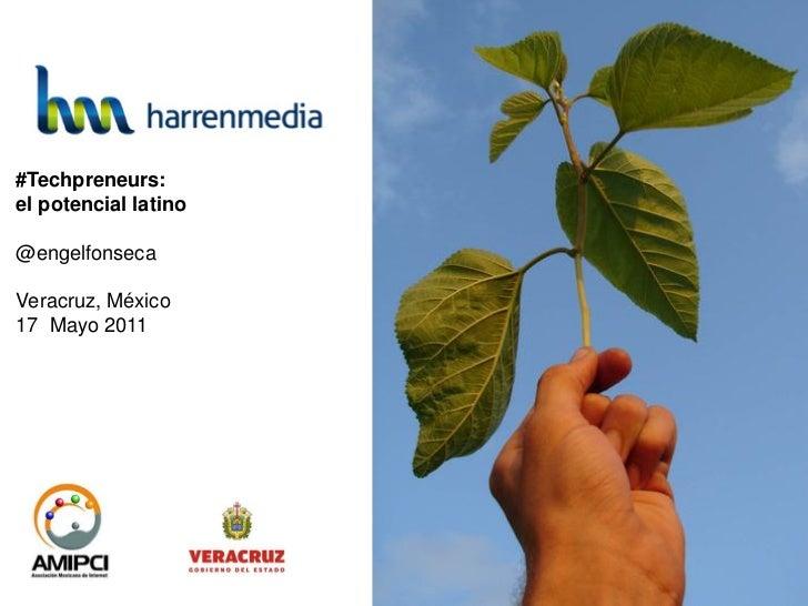 #Techpreneurs:el potencial latino@engelfonsecaVeracruz, México17 Mayo 2011                            www.harrenmedia.com ...