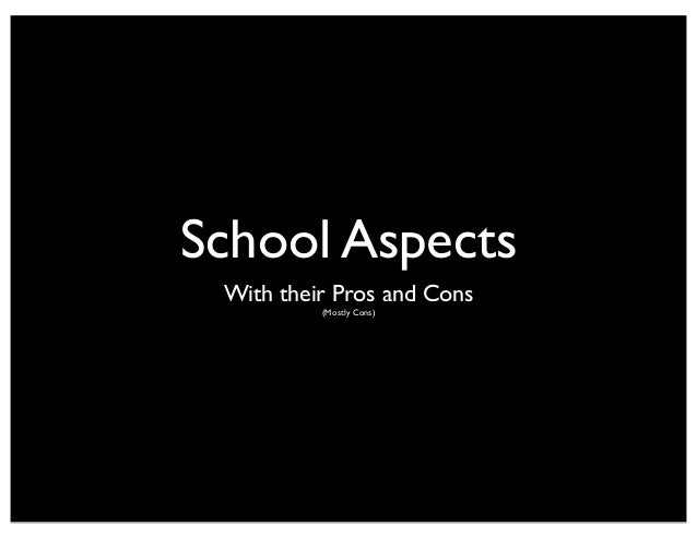 School Aspects With their Pros and Cons          (Mostly Cons)