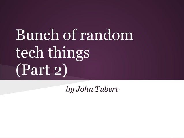 Bunch of random tech things (Part 2) by John Tubert
