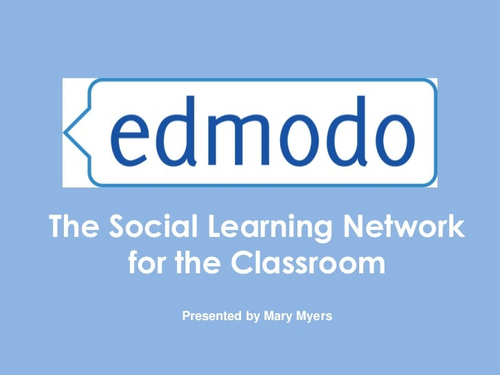 The Social Learning Network     for the Classroom        Presented by Mary Myers