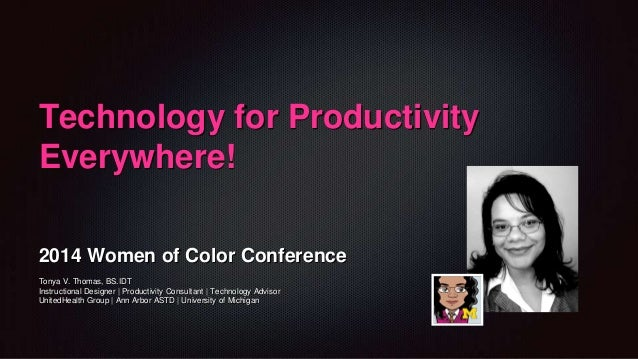 Technology for Productivity Everywhere! 2014 Women of Color Conference Tonya V. Thomas, BS.IDT Instructional Designer | Pr...