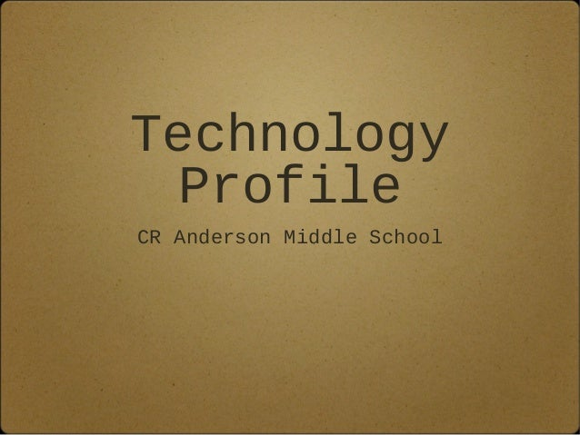 Technology Profile CR Anderson Middle School