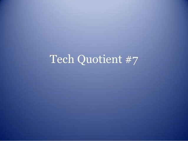 Tech quotient #7