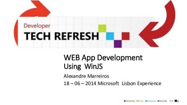 WEB App Development Using WinJS Alexandre Marreiros 18 – 06 – 2014 Microsoft Lisbon Experience