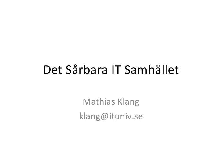 Det Sårbara IT Samhället Mathias Klang [email_address]