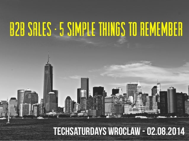 Tech Saturdays - B2B Sales - 5 Simple things to remeber