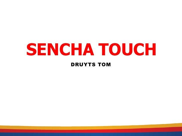 SENCHA TOUCH    DRUYTS TOM
