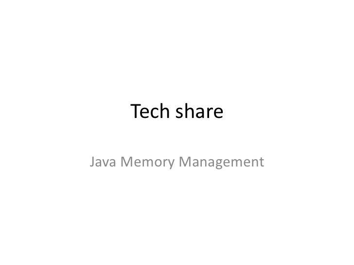 Tech share<br />Java Memory Management<br />