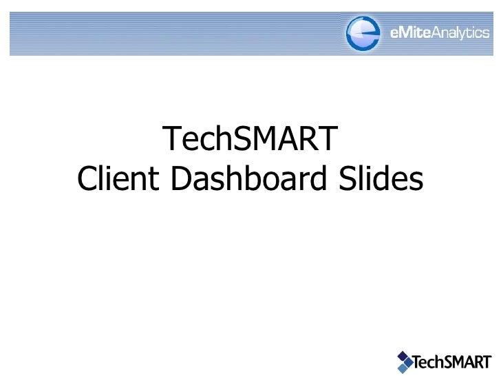 TechSMART Client Dashboard Slides