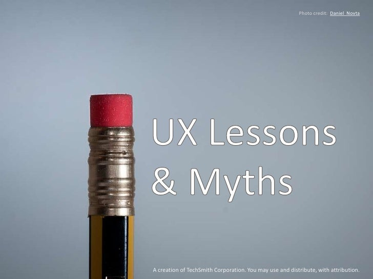 Photo credit:  Daniel  Novta<br />UX Lessons& Myths<br />A creation of TechSmith Corporation. You may use and distribute, ...
