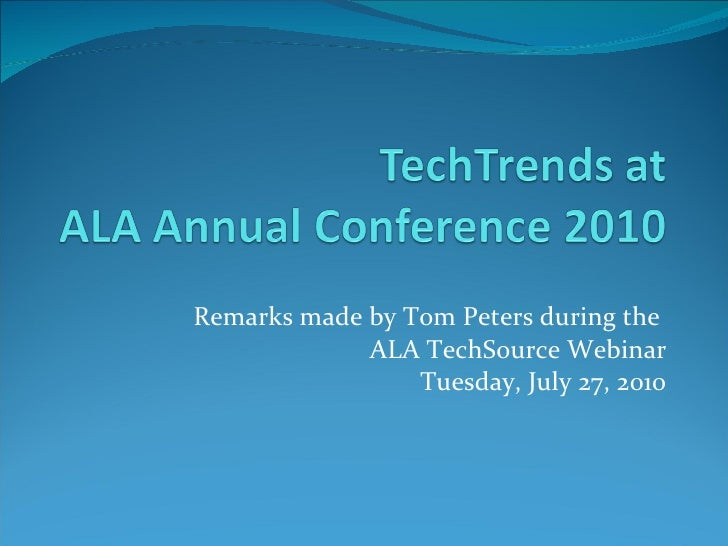 Remarks made by Tom Peters during the  ALA TechSource Webinar Tuesday, July 27, 2010