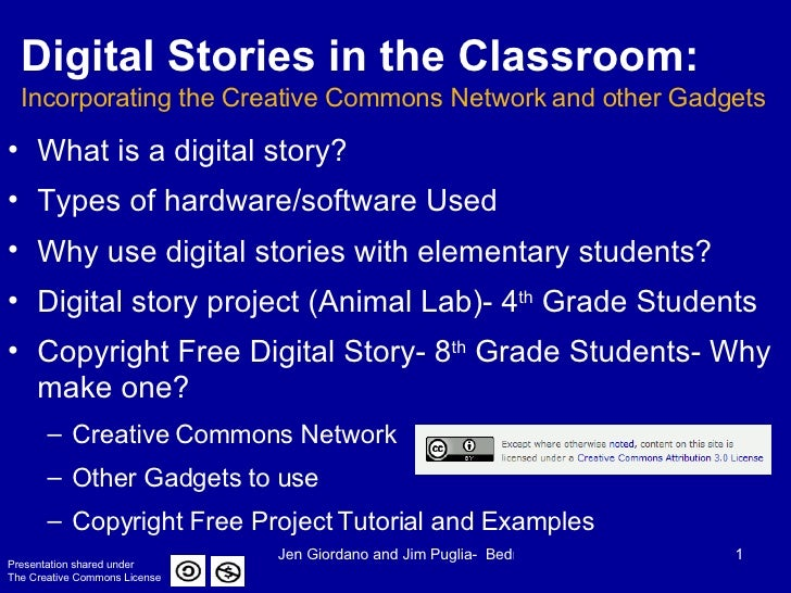 Digital Stories in the Classroom:   Incorporating the Creative Commons Network and other Gadgets <ul><li>What is a digital...
