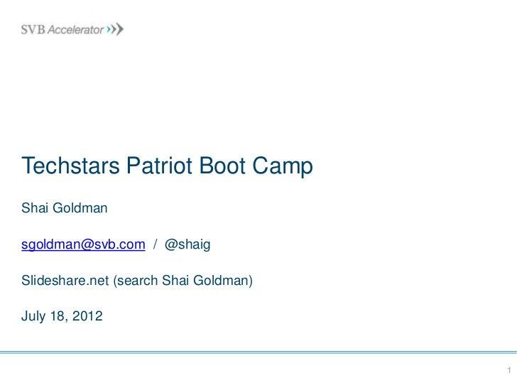 Techstars Patriot Boot CampShai Goldmansgoldman@svb.com / @shaigSlideshare.net (search Shai Goldman)July 18, 2012         ...