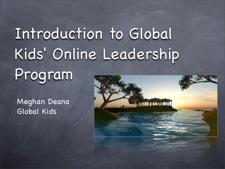 Introduction to Global Kids' Online Leadership Program Meghan Deana Global Kids