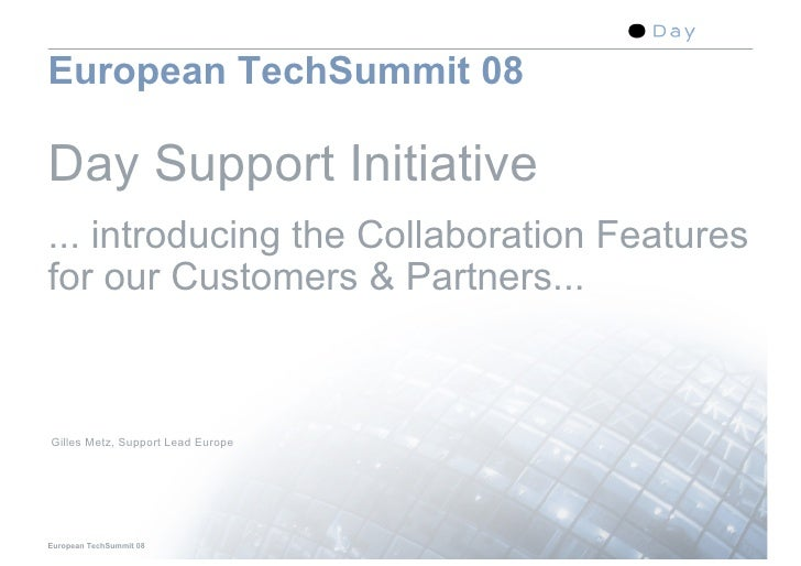 European TechSummit 08  Day Support Initiative ... introducing the Collaboration Features for our Customers & Partners... ...
