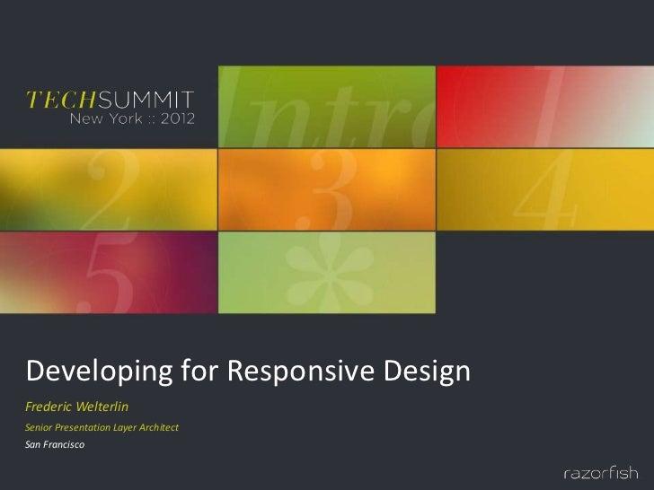 Developing for Responsive DesignFrederic WelterlinSenior Presentation Layer ArchitectSan Francisco