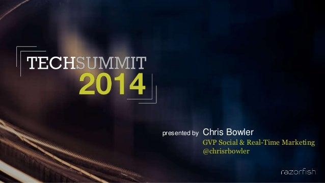 Razorfish 2014 Tech Summit - GVP, Social Media, at Razorfish Chris Bowler