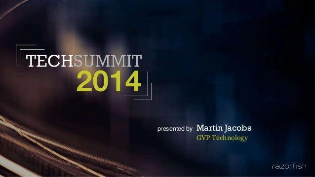 Razorfish 2014 Tech Summit - Group VP Technology at Razorfish Martin Jacobs