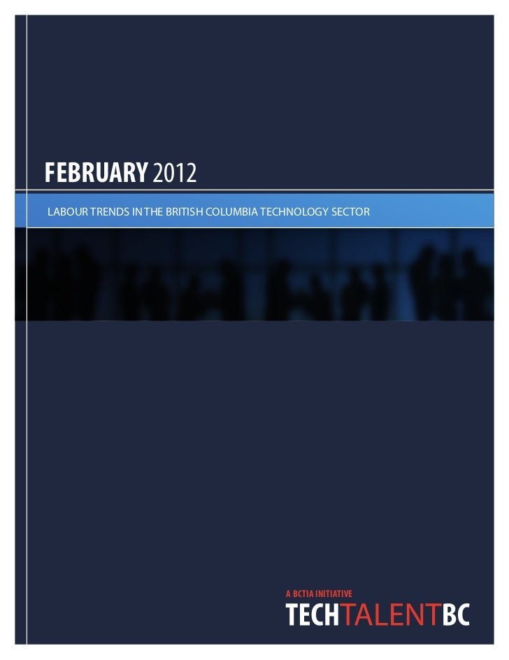 FEBRUARY 2012LABOUR TRENDS IN THE BRITISH COLUMBIA TECHNOLOGY SECTOR                                        A BCTIA INITIA...
