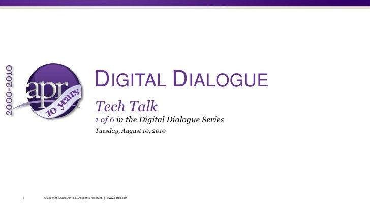 Digital Dialogue<br />1<br />©Copyright 2010, APR Co., All Rights Reserved  |  www.aprco.com<br />Tech Talk<br />1 of 6 in...
