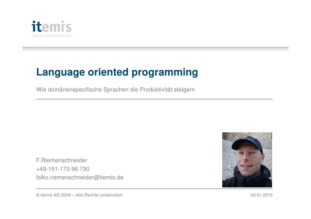 Language oriented programming Wie domänenspezifische Sprachen die Produktivität steigern     F.Riemenschneider +49-151-173...