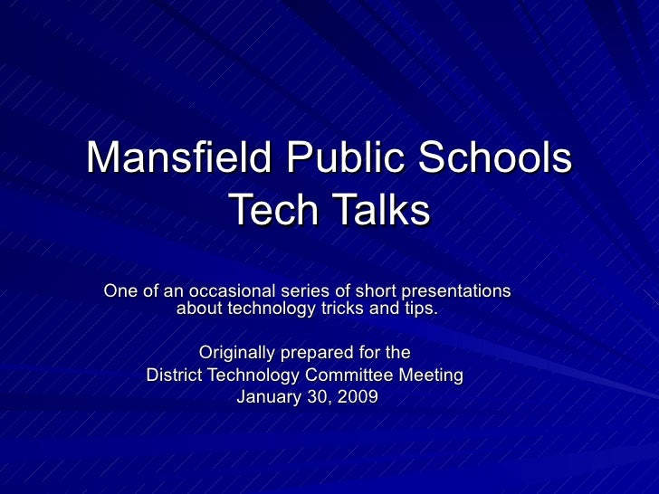 Mansfield Public Schools Tech Talks One of an occasional series of short presentations about technology tricks and tips. O...
