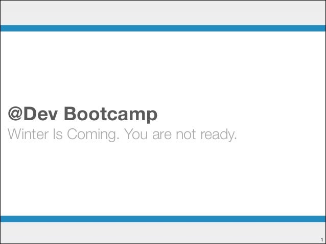 @Dev Bootcamp Winter Is Coming. You are not ready.  !1
