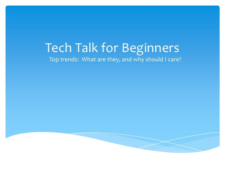 Tech Talk for BeginnersTop trends: What are they, and why should I care?