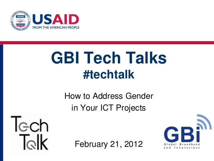 GBI Tech Talks     #techtalk How to Address Gender  in Your ICT Projects   February 21, 2012