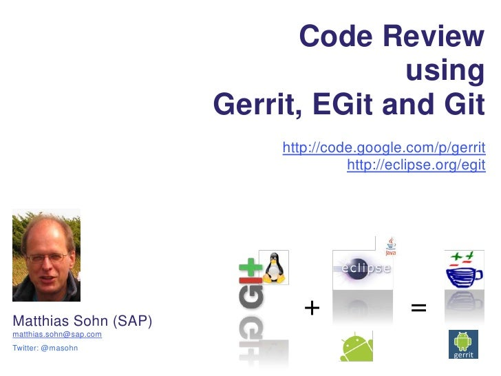 Code Review <br />using<br />Gerrit, EGit and Git<br />http://code.google.com/p/gerrit<br />http://eclipse.org/egit<br />+...