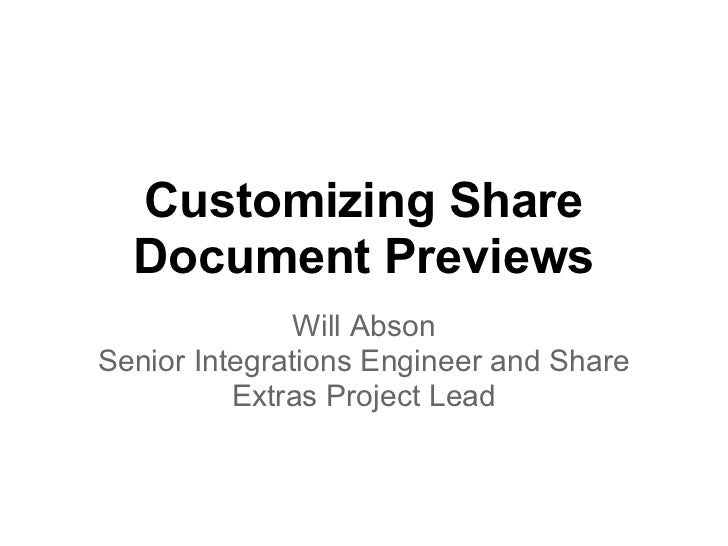 Customizing Share  Document Previews               Will AbsonSenior Integrations Engineer and Share          Extras Projec...