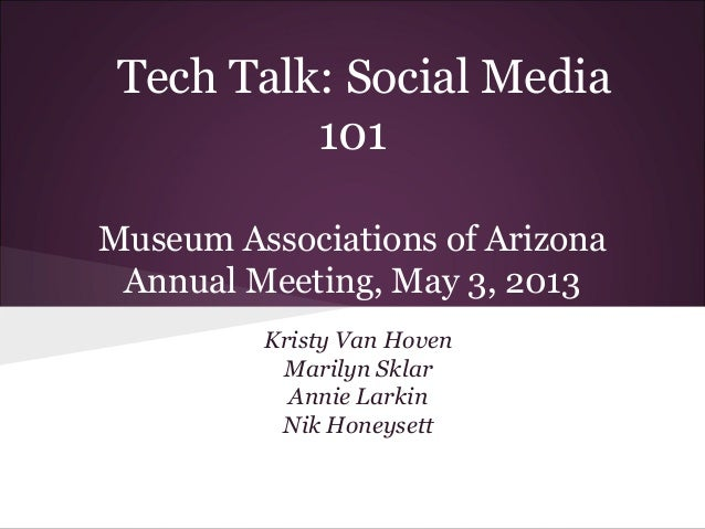 Tech Talk: Social Media 101, Museum Association of Arizona, May 3, 2013