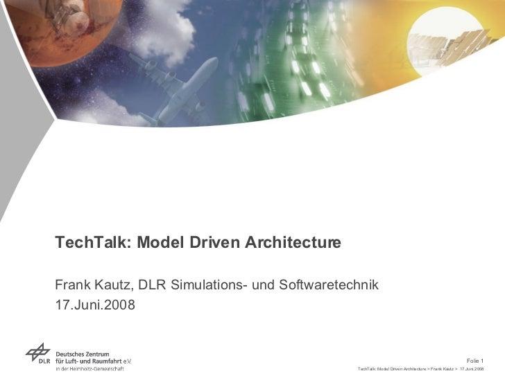 TechTalk: Model Driven Architecture  Frank Kautz, DLR Simulations- und Softwaretechnik 17.Juni.2008