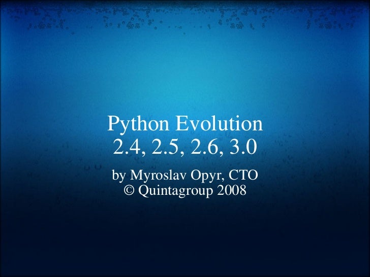 Python Evolution 2.4, 2.5, 2.6, 3.0 by Myroslav Opyr, CTO © Quintagroup 2008