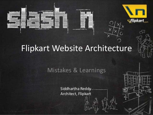 Flipkart Website Architecture      Mistakes & Learnings          Siddhartha Reddy          Architect, Flipkart