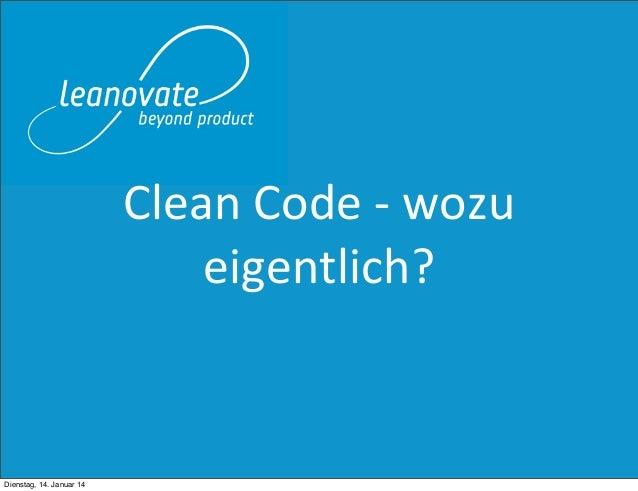 Clean  Code  -‐  wozu   eigentlich?  Dienstag, 14. Januar 14