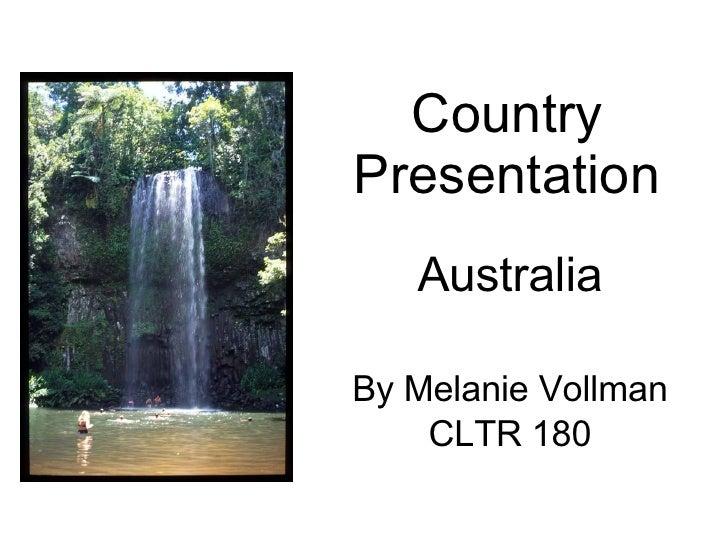 Country Presentation Australia By Melanie Vollman CLTR 180