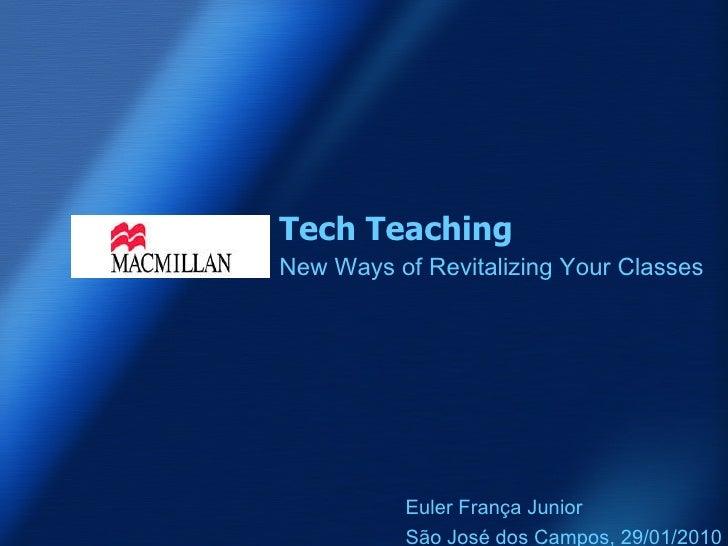 Tech Teaching New Ways of Revitalizing Your Classes Euler França Junior São José dos Campos, 29/01/2010
